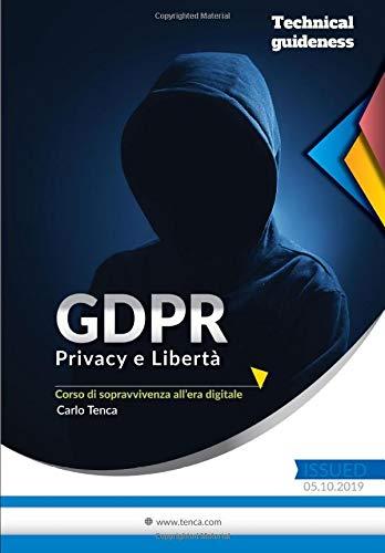 GDPR: Privacy e Libertà, Corso di sopravvivenza all\'era digitale: La nuova Privacy a difesa della Libertà