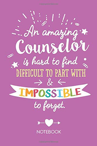 An amazing Counselor is hard to find difficult to part with & impossible to forget: Notebook, Great for Counselor Gifts, School, Genetic, Drug, ... Guidance Counselor Appreciation Gift Ideas