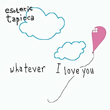 Whatever I Love You