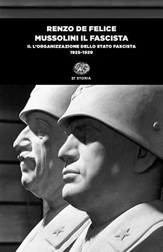 Mussolini il fascista. L' organizzazione dello Stato fascista (1925-1929) (Vol. 2)