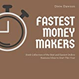 Fastest Money Makers: Book Collection of the Best and Easiest Online Business Ideas to Start This Year (English Edition)