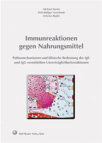 Immunreaktionen gegen Nahrungsmittel: Pathomechanismen und klinische Bedeutung der IgE- und IgG-vermittelten Unverträglichkeitsreaktionen