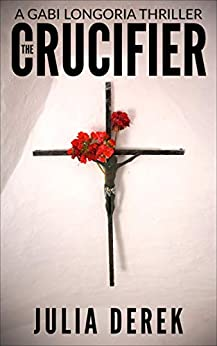 The Crucifier (A Gabi Longoria Thriller Book 1) by [Julia Derek]