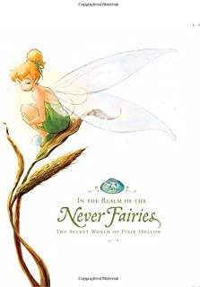 In the Realm of the Never Fairies: The Secret World of Pixie Hollow (Disney Fairies)