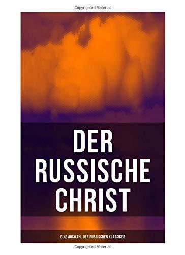 Der russische Christ: Eine Auswahl der russischen Klassiker: Tolstoi, Dostojewski, Turgenjew, Tschechow und andere russische Meister