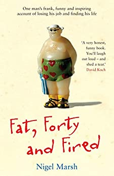 Fat, Forty And Fired by [Nigel Marsh]