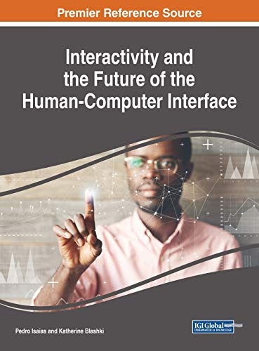 Interactivity and the Future of the Human-Computer Interface (Advances in Computational Intelligence and Robotics)