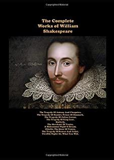 The Complete Works Of William Shakespeare: The Tragedy Of Antony And Cleopatra,The Tragedy Of Hamlet, Prince Of Denmark, T...