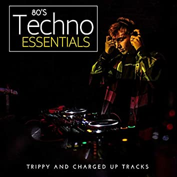 80's Techno Essentials - Trippy And Charged Up Tracks