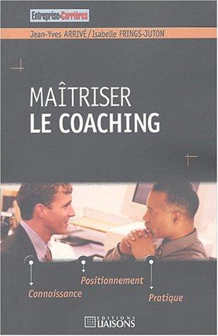 Maîtriser le coaching : Connaissance, positionnement, pratiques (Entreprise & Carrières)