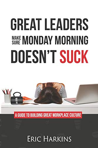 Compare Textbook Prices for GREAT LEADERS MAKE SURE MONDAY MORNING DOESN'T SUCK: A guide to building great workplace culture  ISBN 9798697479278 by Harkins, Eric