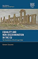 Equality and Non-discrimination in the Eu: The Foundations of the Eu Constitutional Legal Order (Elgar Studies in European Law and Policy)