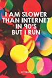 I Am Slower Than Internet In 90's But I Run: Funny Running Gym Workout and Fitness Cardio Planner / Organizer / Lined Notebook (6' x 9')