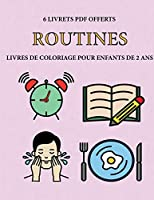 Livres de coloriage pour enfants de 2 ans (Routines): Ce livre de coloriage de 40 pages dispose de lignes très épaisses pour réduire la frustration et pour améliorer la confiance. Ce livre aidera les très jeunes enfants à développer le contrôle de styl