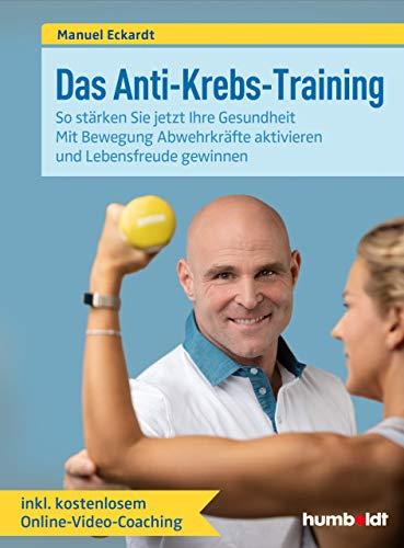 Das Anti-Krebs-Training: So stärken Sie jetzt Ihre Gesundheit. Mit Bewegung Abwehrkräfte aktivieren und Lebensfreude gewinnen. Inklusive kostenlosem Online-Video-Coaching.