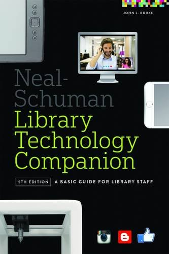 The Neal-Schuman Library Technology Companion: A Basic Guide for Library Staff