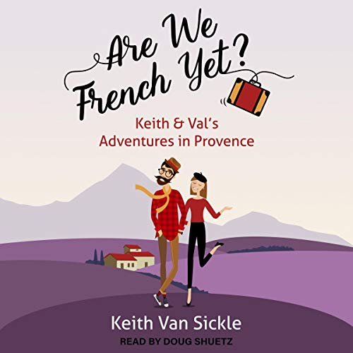 Are We French Yet? Keith & Val's Adventures in Provence audiobook cover art