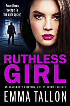 Ruthless Girl: An absolutely gripping, gritty crime thriller by [Emma Tallon]