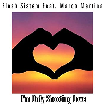 I'm Only Shooting Love (feat. Marco Martina)