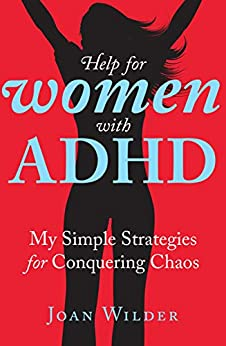 Help for Women with ADHD: My Simple Strategies for Conquering Chaos by [Joan Wilder]