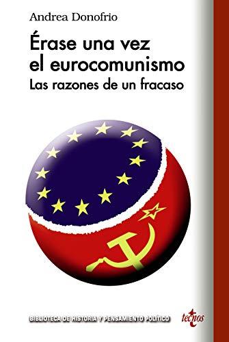 Erase una vez el eurocomunismo: Las razones de un fracaso (Biblioteca de Historia y Pensamiento Político)