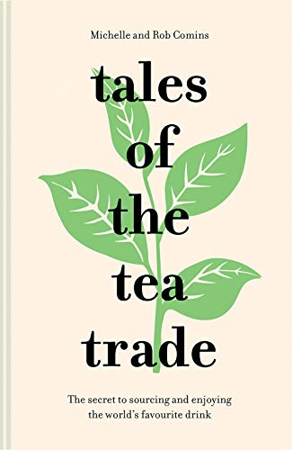 Tales of the Tea Trade: The secret to sourcing and enjoying the world´sfavourite drink