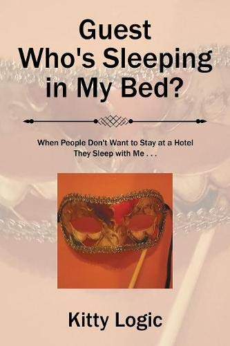 Guest Who'S Sleeping in My Bed?: When People Don'T Want to Stay at a Hotel They Sleep with Me . . .
