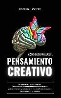 Cómo Desarrollar El Pensamiento Creativo: Inteligencia y mente creativa. Desarrolla el talento creativo para aumentar la capacidad de resolución de problemas. La creatividad en la escuela y en la vida