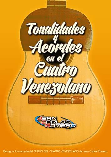 TONALIDADES Y ACORDES EN EL CUATRO VENEZOLANO: Contiene los acordes, las 15 tonalidades mayores y las 15 tonalidades menores, además contiene las progresiones armónicas II-V-I . (Spanish Edition)