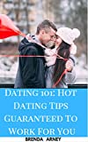 Dating 101: Hot Dating Tips Guaranteed To Work For You: Dating Advice For Men and Women