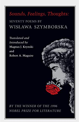 Sounds, Feelings, Thoughts: Seventy Poems by Wislawa Szymborska - Bilingual Edition (The Lockert Library of Poetry in Translation Book 145) (English Edition)