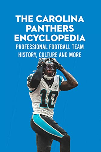 The Carolina Panthers Encyclopedia: Professional Football Team History, Culture and More: Gifts for Father (English Edition)
