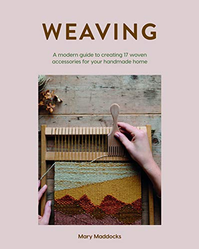 Weaving: A Modern Guide to Creat...