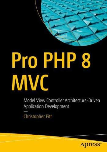 Pro PHP 8 MVC: Model View Controller Architecture-Driven Application Development