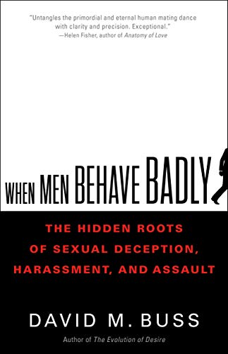 When Men Behave Badly: The Hidden Roots of Sexual Deception, Harassment, and Assault (English Edition)