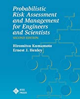 Probabilistic Risk Assessment and Management for Engineers and Scientists: Second Edition