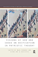 Visions of God and Ideas on Deification in Patristic Thought (Routledge Studies in the Early Christian World)