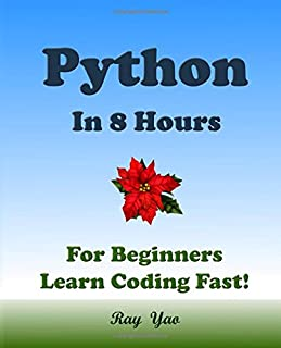 PYTHON: In 8 Hours, For Beginners, Learn Coding Fast!
