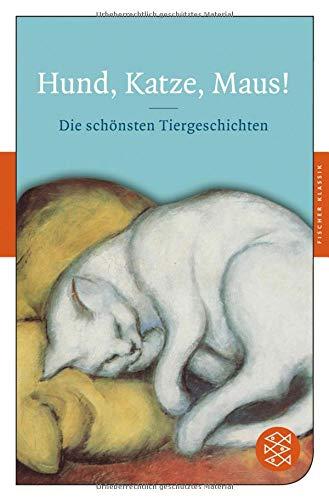 Hund, Katze, Maus!: Die schönsten Tiergeschichten (Fischer Klassik)