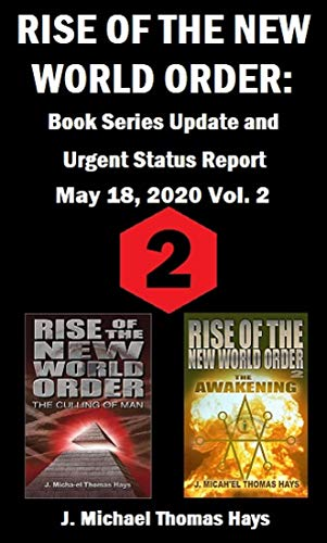 Rise of the New World Order: Book Series Update and Urgent Status Report : Vol. 2 (Rise of the New World Order Status Report) by [J. Micha-el Thomas Hays]