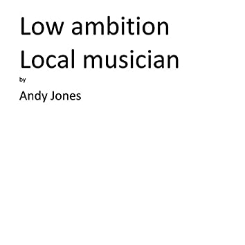 Low Ambition Local Musician
