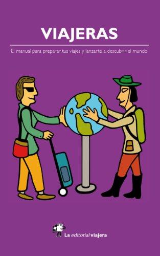 Viajeras: El manual para preparar tus viajes y lanzarte a descubrir el mundo.