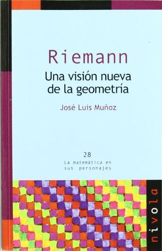 Riemann. Una visión nueva de la geometría: 28 (La matemática en sus personajes)