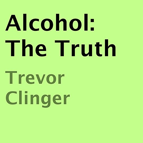 Alcohol: The Truth audiobook cover art