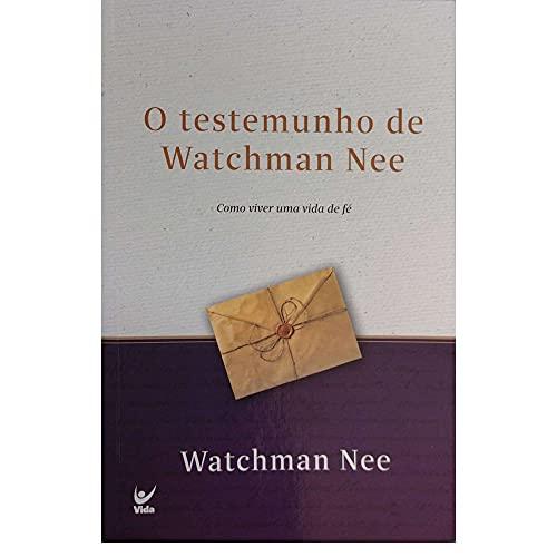 O Testemunho De Watchman Nee: Como Viver Uma Vida De Fé