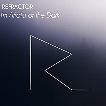 I`m Afraid Of The Dark