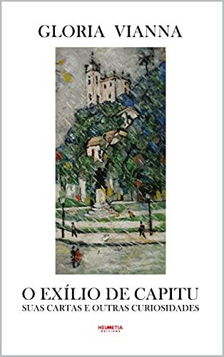 O exílio de Capitu: suas cartas e outras curiosidades