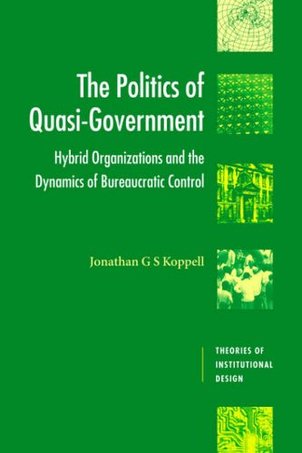 The Politics of Quasi-Government (Theories of Institutional Design)