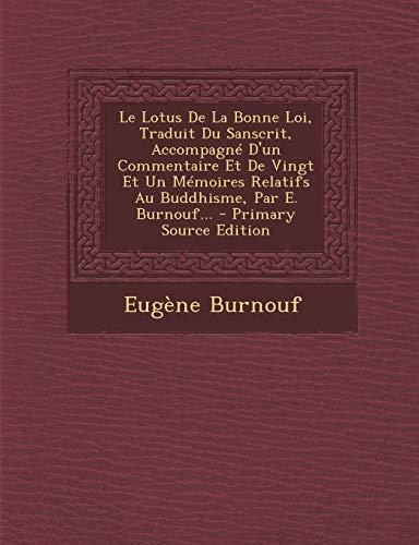 Le Lotus de la Bonne Loi, Traduit Du Sanscrit, Accompagne D'Un Commentaire Et de Vingt Et Un Memoires Relatifs Au Buddhisme, Par E. Burnouf...