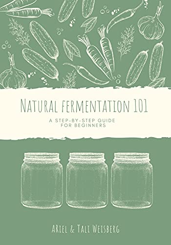 Natural Fermentation 101: A Step-By-Step Guide for Beginners (English Edition)
